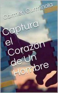 Captura el Corazón de Un Hombre – Carmen Curminola [ePub & Kindle]