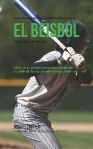 Como alcanzar una mentalidad mas resistente en el beisbol utilizando la Meditacion: Alcance su mayor potencial mediante el control de sus pensamientos internos – Joseph Correa [ePub & Kindle]
