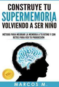 Construye tu SUPERMEMORIA volviendo a ser niño: Método para mejorar la memoria a tu ritmo y con retos para ver tu progresión – Marcos Múgica [ePub & Kindle]