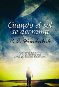 Cuando el sol se derrama – Pablo Andrés Wunderlich Padilla [ePub & Kindle]