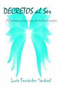 Decretos al Ser: Aforismos para sacudir la frustración – Lucia Fernández Sandoval [ePub & Kindle]
