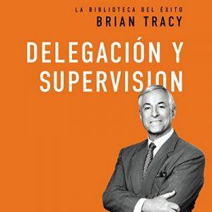Delegación y supervisión – Brian Tracy [Narrado por Johnny Pena] [Audiolibro] [Español]