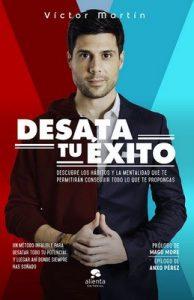 Desata tu éxito: Descubre los hábitos y la mentalidad que te permitirán conseguir todo lo que te propongas – Víctor Martín Pérez [ePub & Kindle]