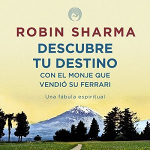 Descubre tu destino con El monje que vendió su ferrari: Una fábula espiritual – Robin Sharma [Narrado por Horacio Mancilla] [Audiolibro] [Español]
