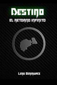 Destino: El Retorno Infinito – Leno Bermúdez [ePub & Kindle]