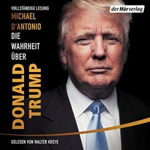 Die Wahrheit über Donald Trump – Michael D'Antonio [Narrado por Walter Kreye] [Audiolibro] [German]