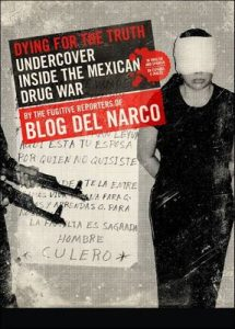 Dying for the Truth: Undercover Inside the Mexican Drug War by the Fugitive Reporters of Blog del Narco – Blog del Narco [ePub & Kindle] [English]