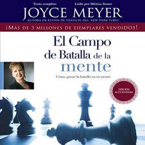 El Campo de Batalla de la Mente: Ganar la Batalla en su Mente – Joyce Meyer [Narrado por Monica Steuer] [Audiolibro] [Español]
