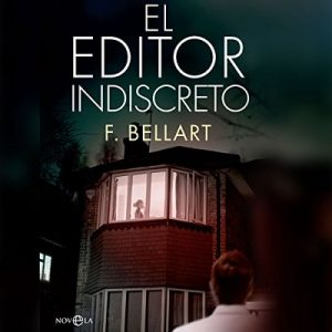 El Editor Indiscreto – F. Bellart [Narrado por Eduardo Diez] [Audiolibro] [Español]