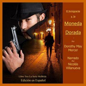 El Inmigrante y la Moneda Dorada: La Serie McBride, n.o 3 – Dorothy May Mercer [Narrado por Nicolas Villanueva] [Audiolibro] [English]