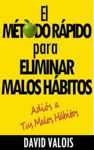 El Método Rápido para Eliminar tus Malos Hábitos – David Valois [ePub & Kindle]
