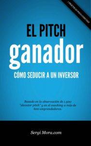 El Pitch Ganador: Cómo seducir a un inversor con tu presentación o elevator pitch – Sergi Mora [ePub & Kindle]