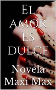 El amor es dulce: Novela – Maxi Max [ePub & Kindle]