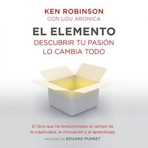 El elemento – Sir Ken Robinson, Lou Aronica [Narrado por Carles Lladó Zaro] [Audiolibro] [Español]