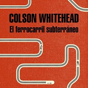 El ferrocarril subterráneo – Colson Whitehead [Narrado por Neus Sendra] [Audiolibro] [Español]