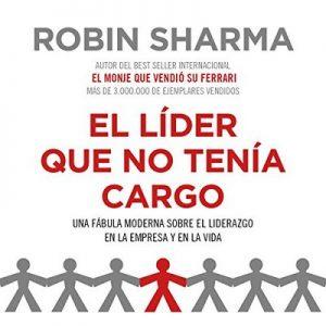 El líder que no tenía cargo – Robin Sharma [Narrado por Horacio Mancilla] [Audiolibro] [Español]