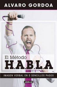 El método H.A.B.L.A: Imagen verbal en 5 sencillos pasos – Álvaro Gordoa [ePub & Kindle]