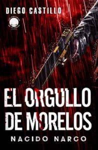 El orgullo de Morelos: Nacido narco (Las historias de la ciudad) – Diego Castillo [ePub & Kindle]