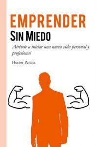 Emprender sin miedo: Atrévete a iniciar una nueva vida personal y profesional – Hector Peralta [ePub & Kindle]