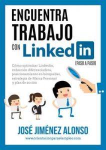 Encuentra trabajo con Linkedin (paso a paso): Cómo optimizar Linkedin, redacción diferenciadora, posicionamiento en búsquedas, estrategia de Marca Personal y Plan de Acción – José Jiménez Alonso [ePub & Kindle]