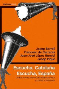 Escucha, Cataluña. Escucha, España: Cuatro voces a favor del entendimiento y contra la secesión – Josep Borrell Fontelles, Josep Piqué, Francesc de Carreras [ePub & Kindle]