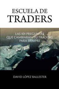 Escuela de Traders: Las 101 preguntas que cambiarán tu trading para siempre – David López Ballester [ePub & Kindle]