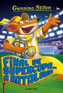 Final de Supercopa… a Ratalona!: Geronimo Stilton 65 – Geronimo Stilton, David Nel·lo [Kindle]