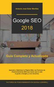 Google Seo 2018: Guía Completa y Actualizada de los Factores de Posicionamiento en Google – Antonio José Soler Morillas [ePub & Kindle]