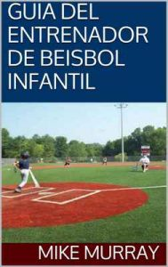 Guia del entrenador de beisbol infantil – Mike Murray [ePub & Kindle]
