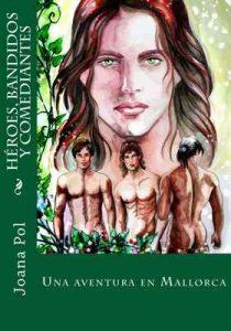 Héroes, Bandidos y Comediantes: Una Aventura en Mallorca (Bellver nº 4) – Joana Pol [ePub & Kindle]