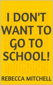 I don't want to go to School! – Rebecca Mitchell [ePub & Kindle] [English]