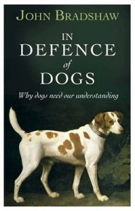In Defence of Dogs: Why Dogs Need Our Understanding – John Bradshaw [ePub & Kindle] [English]