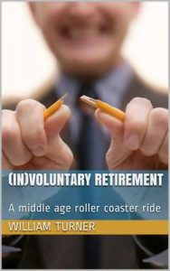 (In)voluntary Retirement: A middle age roller coaster ride – William Turner [ePub & Kindle] [English]