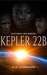 Kepler 22B: Un planeta, dos mundos – A. M. Vozmediano [ePub & Kindle]
