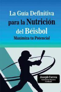 La Guia Definitiva para la Nutricion del Beisbol: Maximiza tu Potencial – Joseph Correa [ePub & Kindle]