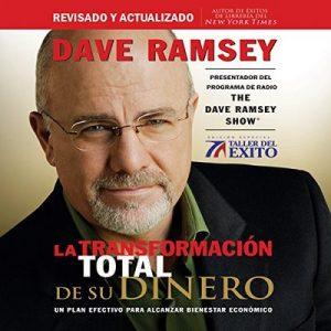 La Transformación Total de su Dinero: Un plan efectivo para alcanzar bienestar económico – Dave Ramsey [Narrado por Roberto Mendiola] [Audiolibro] [Español]