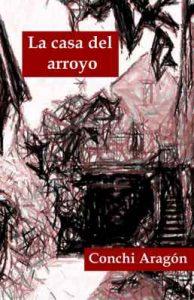 La casa del arroyo – Conchi Aragón [ePub & Kindle]