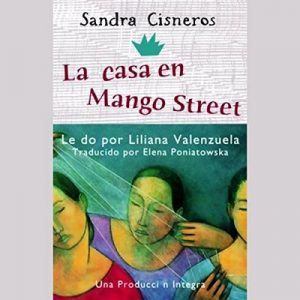 La casa en Mango Street – Sandra Cisneros [Narrado por Liliana Valenzuela] [Audiolibro] [Español]