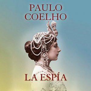 La espía – Paulo Coelho [Narrado por Catalina Muñoz, Rolando Silva] [Audiolibro] [Español]