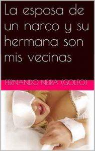 La esposa de un narco y su hermana son mis vecinas – Fernando Neira [ePub & Kindle]