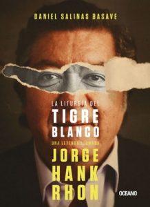 La liturgia del tigre blanco: Una leyenda llamada Jorge Hank Rhon (En primera persona) – Daniel Salinas Basave, Guillermo Osorno [ePub & Kindle]