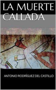 La muerte callada – Antonio Rodríguez del Castillo [ePub & Kindle]