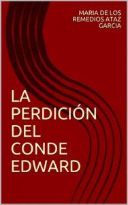 La perdición del Conde Edward – Maria de los Remedios Ataz Garcia [ePub & Kindle]
