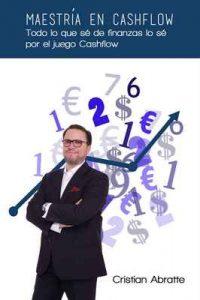 Maestría en Cashflow: Todo lo que sé de finanzas lo sé por el juego Cashflow – Cristian Abratte, Luisina Davila [ePub & Kindle]