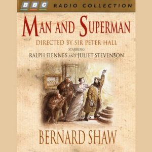 Man and Superman – George Bernard Shaw [Narrado por Judi Dench, Ralph Fiennes, Juliet Stevenson, John Wood, Nicholas Le Prevost, Paul Merton, Peter Hall] [Audiolibro] [English]