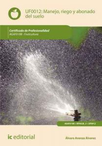 Manejo, riego y abonado del suelo. AGAF0108 – Álvaro Avenza Álvarez [ePub & Kindle]