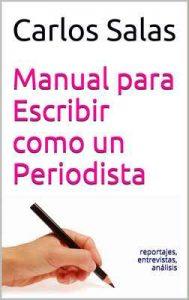 Manual para Escribir como un Periodista: reportajes,entrevistas, análisis – Carlos Salas [ePub & Kindle]