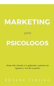 Marketing para Psicologos: Atrae más pacientes a tu gabinete, aumenta tus ingresos y vive de tu pasión – Rosana Pereira Davila [ePub & Kindle]