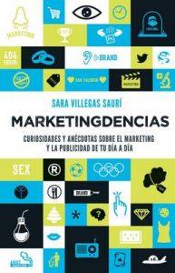 Marketingdencias: Curiosidades y anécdotas sobre el marketing y la publicidad de tu día a día – Sara Villegas Saurí [ePub & Kindle]