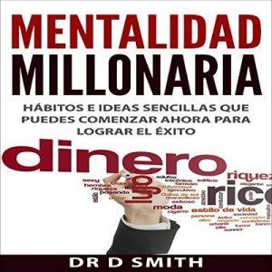 Mentalidad Millonaria: Hábitos e ideas sencillas que puedes comenzar ahora para lograr el éxito – Dr. D. Smith [Narrado por Hans Yunda] [Audiolibro] [Español]